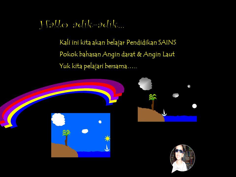Kali ini kita akan belajar Pendidikan SAINS Pokok bahasan Angin darat & Angin Laut Yuk kita pelajari bersama….. By Pak Guru