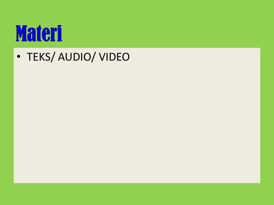 • TEKS/ AUDIO/ VIDEO