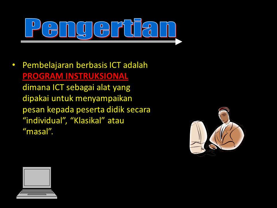 """• Pembelajaran berbasis ICT adalah PROGRAM INSTRUKSIONAL dimana ICT sebagai alat yang dipakai untuk menyampaikan pesan kepada peserta didik secara """"in"""
