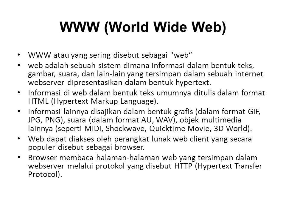 WWW (World Wide Web) • WWW atau yang sering disebut sebagai web • web adalah sebuah sistem dimana informasi dalam bentuk teks, gambar, suara, dan lain-lain yang tersimpan dalam sebuah internet webserver dipresentasikan dalam bentuk hypertext.