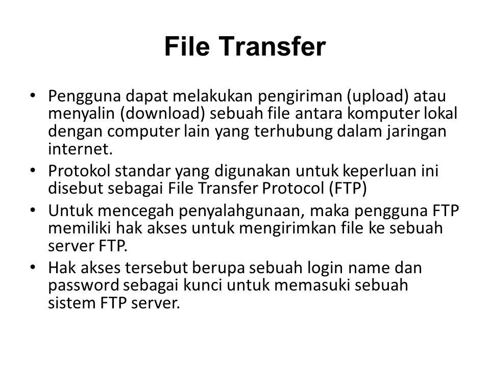 File Transfer • Pengguna dapat melakukan pengiriman (upload) atau menyalin (download) sebuah file antara komputer lokal dengan computer lain yang terhubung dalam jaringan internet.