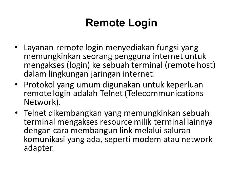 Remote Login • Layanan remote login menyediakan fungsi yang memungkinkan seorang pengguna internet untuk mengakses (login) ke sebuah terminal (remote host) dalam lingkungan jaringan internet.