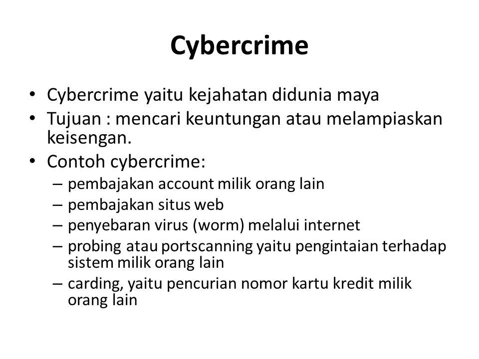 Cybercrime • Cybercrime yaitu kejahatan didunia maya • Tujuan : mencari keuntungan atau melampiaskan keisengan.