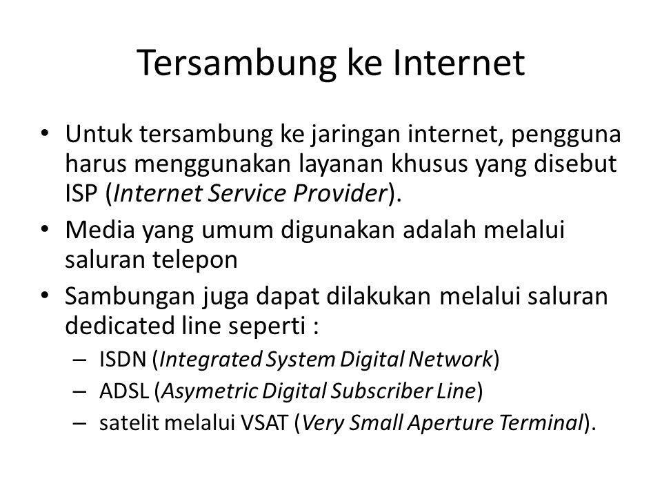 Tersambung ke Internet • Untuk tersambung ke jaringan internet, pengguna harus menggunakan layanan khusus yang disebut ISP (Internet Service Provider).