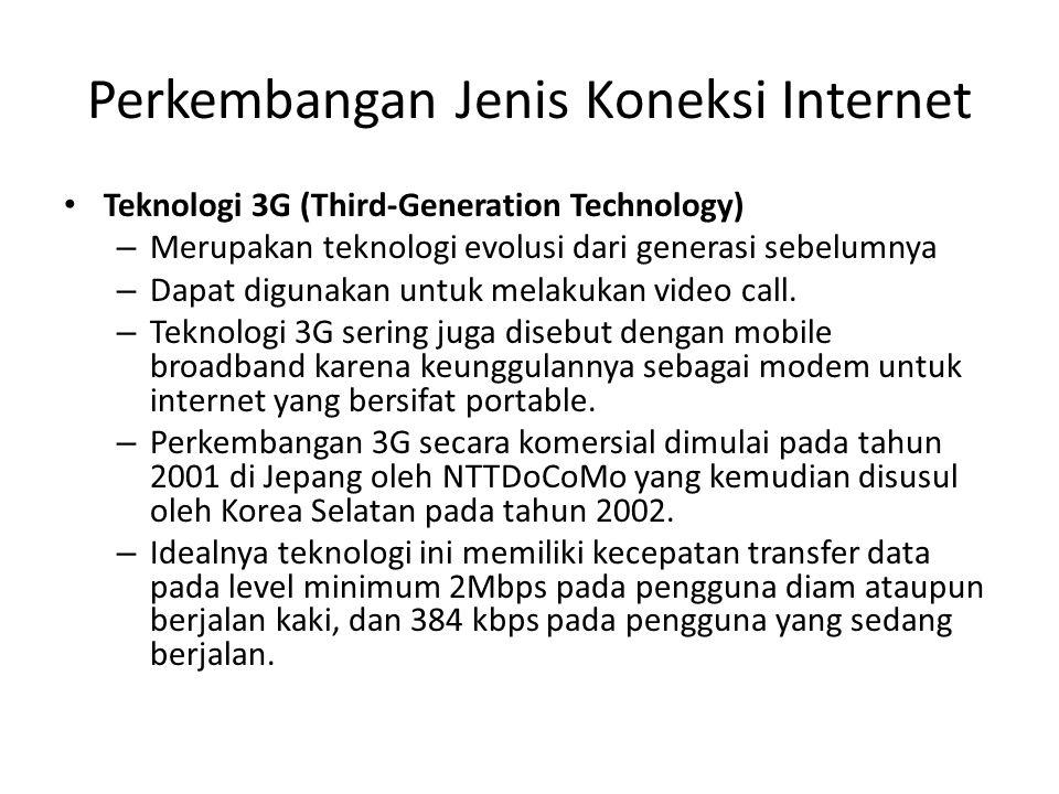 Perkembangan Jenis Koneksi Internet • Teknologi 3G (Third-Generation Technology) – Merupakan teknologi evolusi dari generasi sebelumnya – Dapat digunakan untuk melakukan video call.