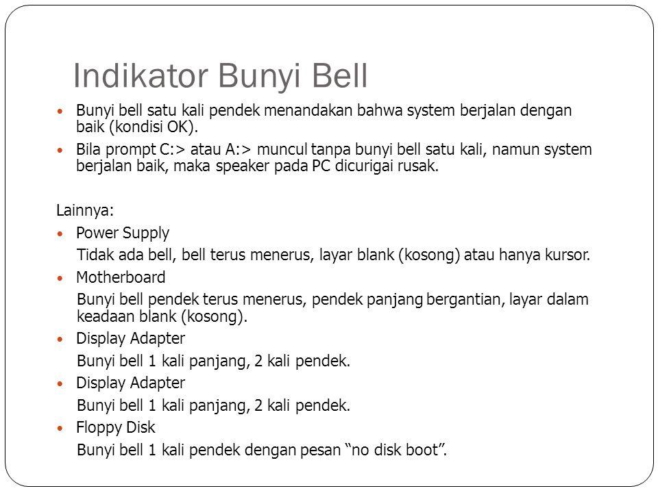 Indikator Bunyi Bell  Bunyi bell satu kali pendek menandakan bahwa system berjalan dengan baik (kondisi OK).  Bila prompt C:> atau A:> muncul tanpa