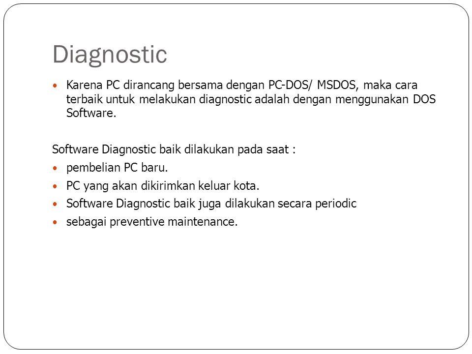 Diagnostic  Karena PC dirancang bersama dengan PC-DOS/ MSDOS, maka cara terbaik untuk melakukan diagnostic adalah dengan menggunakan DOS Software. So