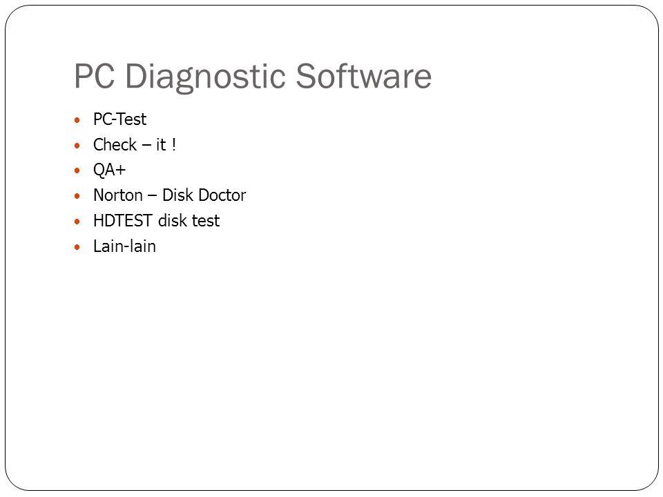 PC Diagnostic Software  PC-Test  Check – it !  QA+  Norton – Disk Doctor  HDTEST disk test  Lain-lain