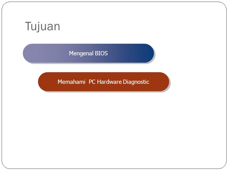 Tujuan Mengenal BIOS Memahami PC Hardware Diagnostic