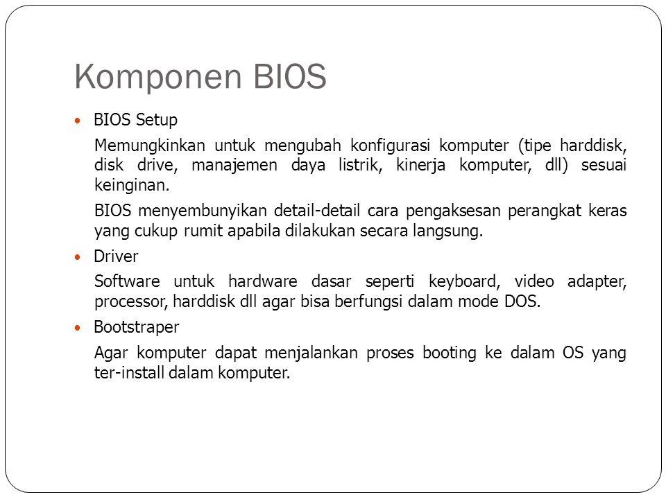 Komponen BIOS  BIOS Setup Memungkinkan untuk mengubah konfigurasi komputer (tipe harddisk, disk drive, manajemen daya listrik, kinerja komputer, dll)