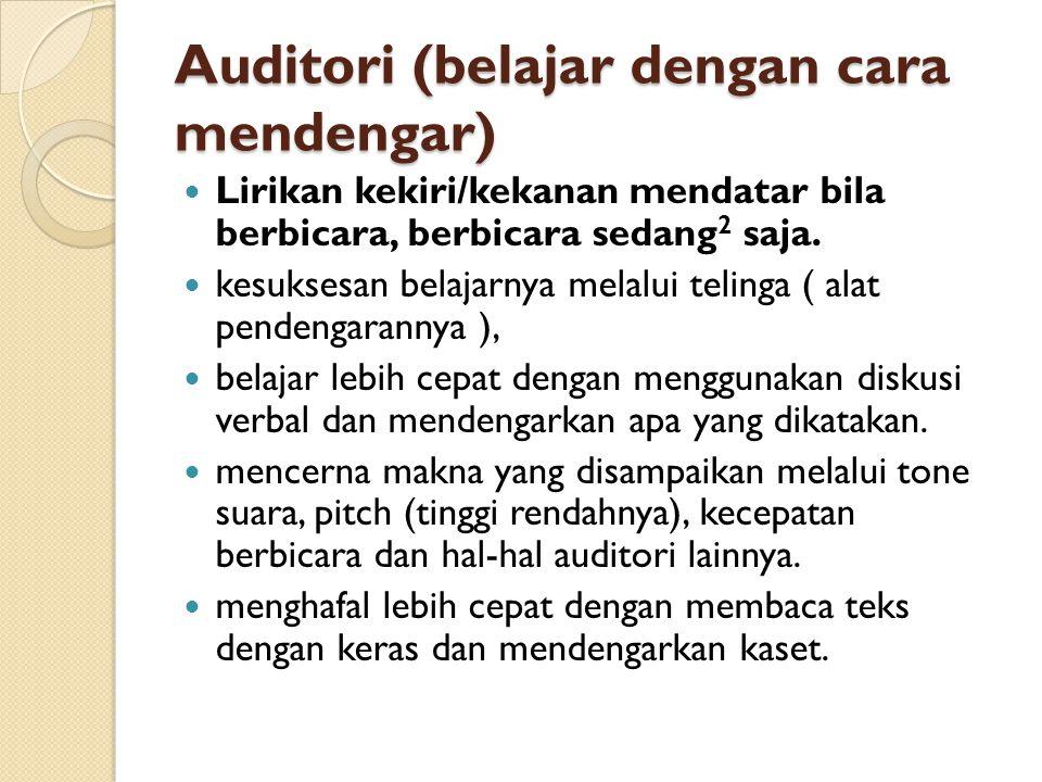 Auditori (belajar dengan cara mendengar)  Lirikan kekiri/kekanan mendatar bila berbicara, berbicara sedang 2 saja.