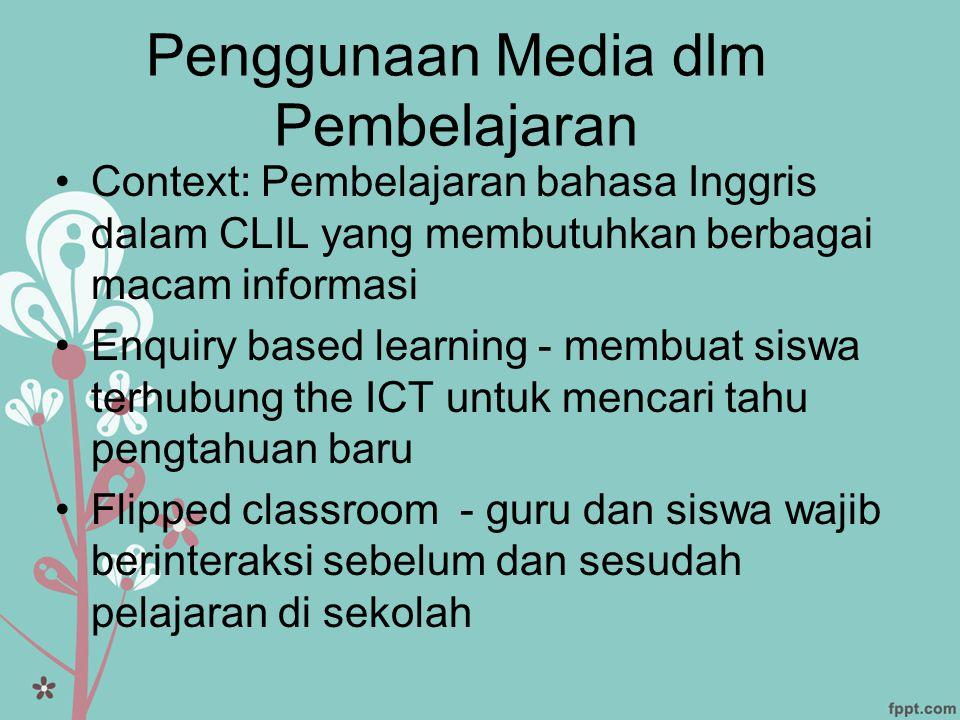 Penggunaan Media dlm Pembelajaran •Context: Pembelajaran bahasa Inggris dalam CLIL yang membutuhkan berbagai macam informasi •Enquiry based learning -
