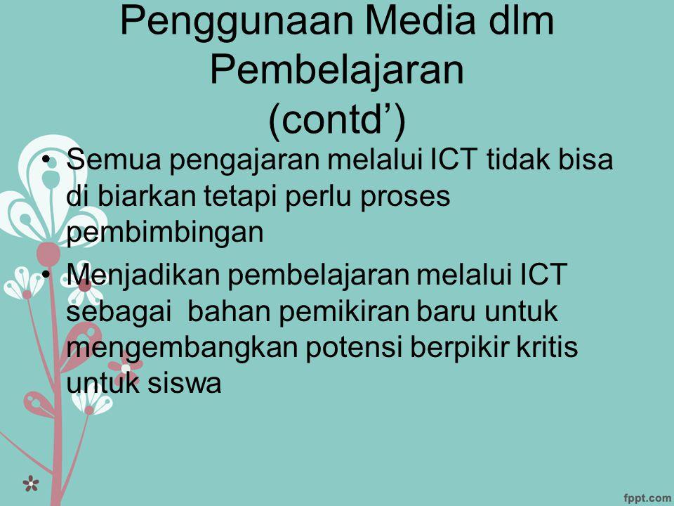 Penggunaan Media dlm Pembelajaran (contd') •Semua pengajaran melalui ICT tidak bisa di biarkan tetapi perlu proses pembimbingan •Menjadikan pembelajar