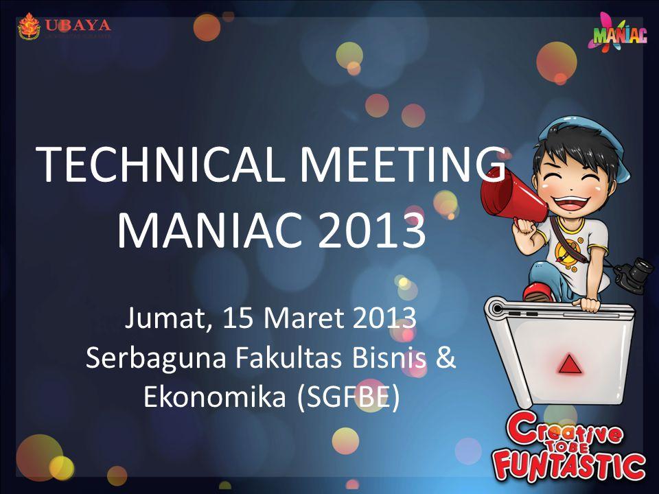 Jumat, 15 Maret 2013 Serbaguna Fakultas Bisnis & Ekonomika (SGFBE) TECHNICAL MEETING MANIAC 2013