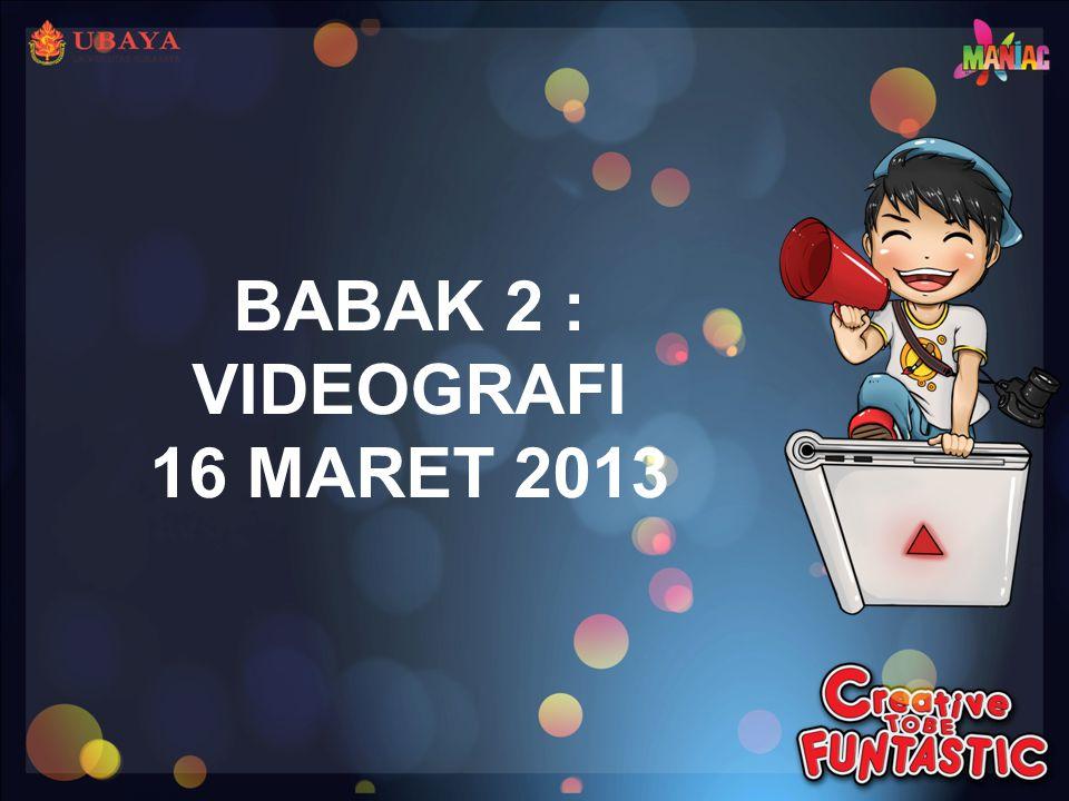 BABAK 2 : VIDEOGRAFI 16 MARET 2013