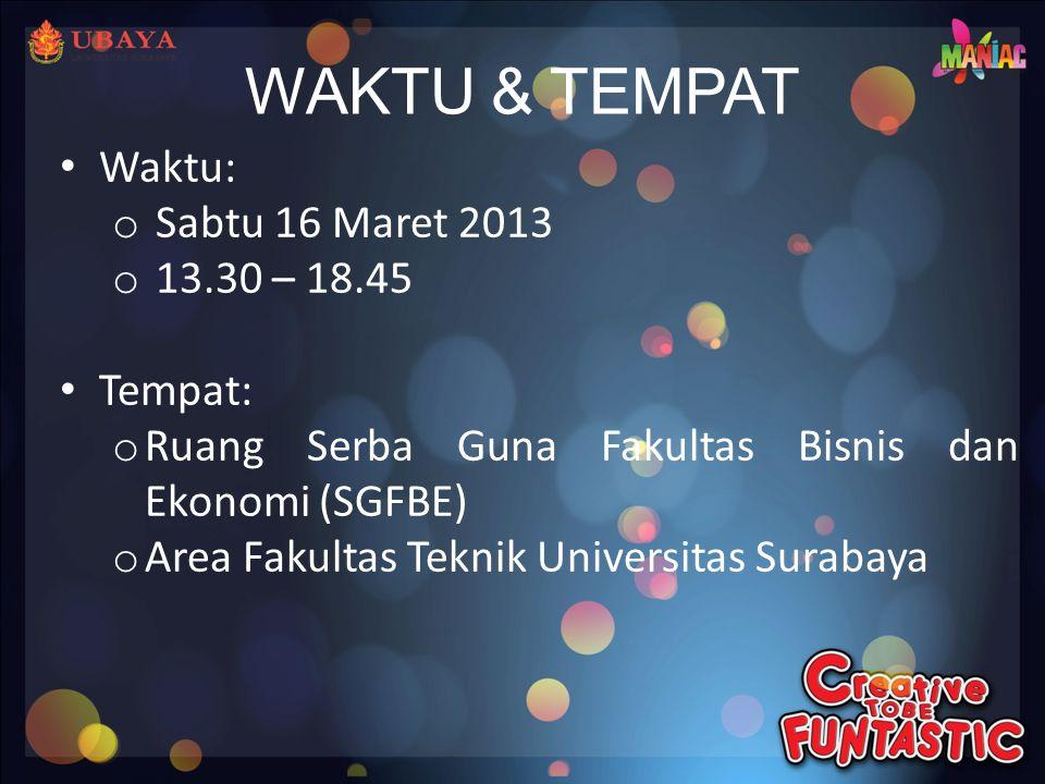 WAKTU & TEMPAT • Waktu: o Sabtu 16 Maret 2013 o 13.30 – 18.45 • Tempat: o Ruang Serba Guna Fakultas Bisnis dan Ekonomi (SGFBE) o Area Fakultas Teknik Universitas Surabaya