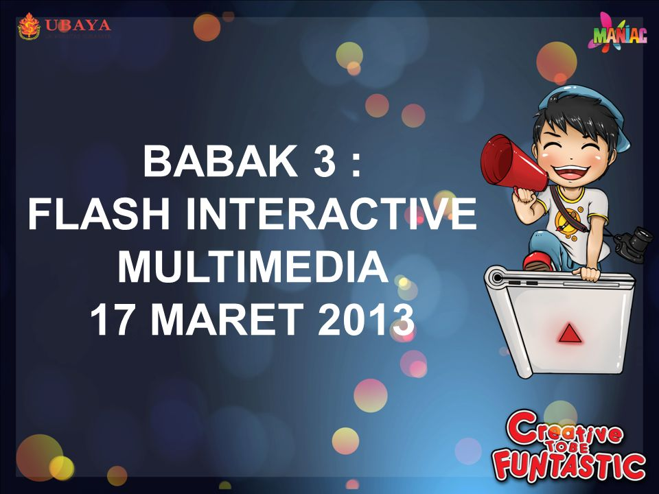 BABAK 3 : FLASH INTERACTIVE MULTIMEDIA 17 MARET 2013