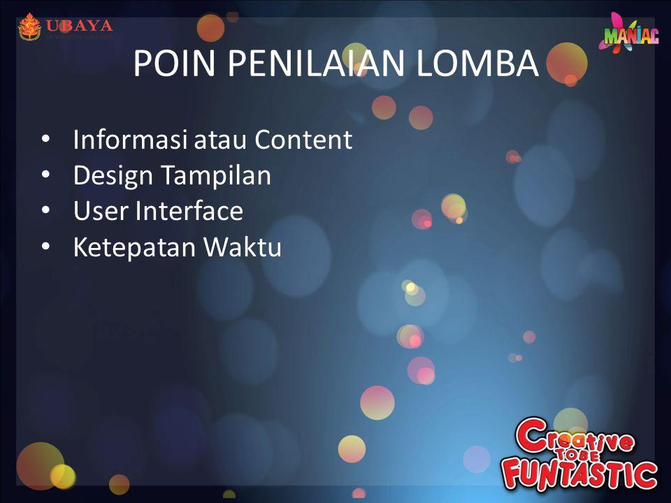 POIN PENILAIAN LOMBA • Informasi atau Content • Design Tampilan • User Interface • Ketepatan Waktu