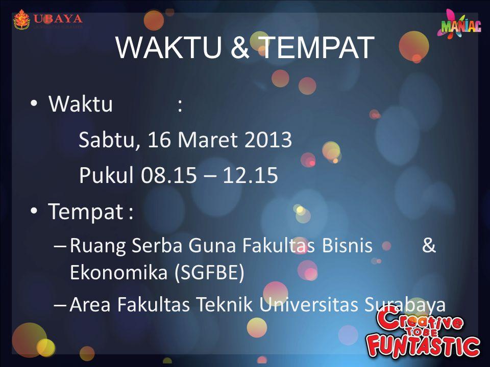 WAKTU & TEMPAT • Waktu: Sabtu, 16 Maret 2013 Pukul 08.15 – 12.15 • Tempat: – Ruang Serba Guna Fakultas Bisnis & Ekonomika (SGFBE) – Area Fakultas Teknik Universitas Surabaya