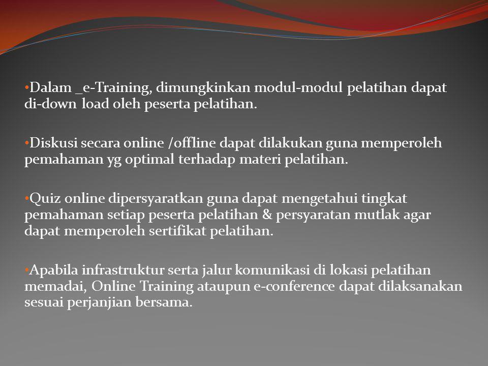 • Dalam _e-Training, dimungkinkan modul-modul pelatihan dapat di-down load oleh peserta pelatihan. • Diskusi secara online /offline dapat dilakukan gu
