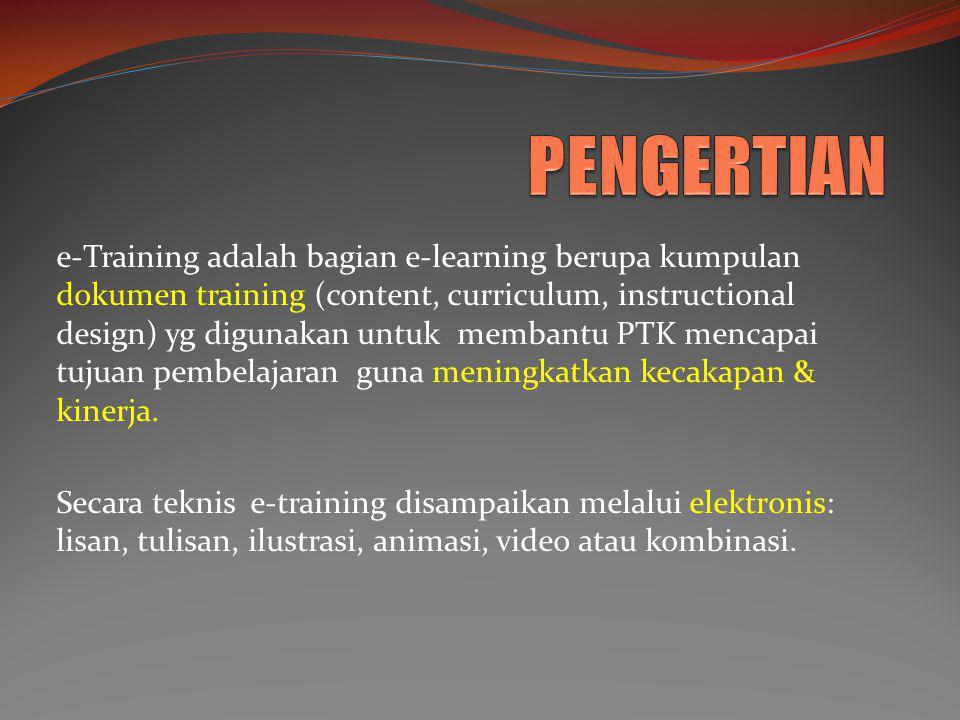 e-Training adalah bagian e-learning berupa kumpulan dokumen training (content, curriculum, instructional design) yg digunakan untuk membantu PTK menca
