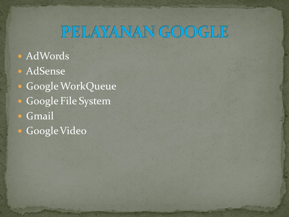  AdWords  AdSense  Google WorkQueue  Google File System  Gmail  Google Video