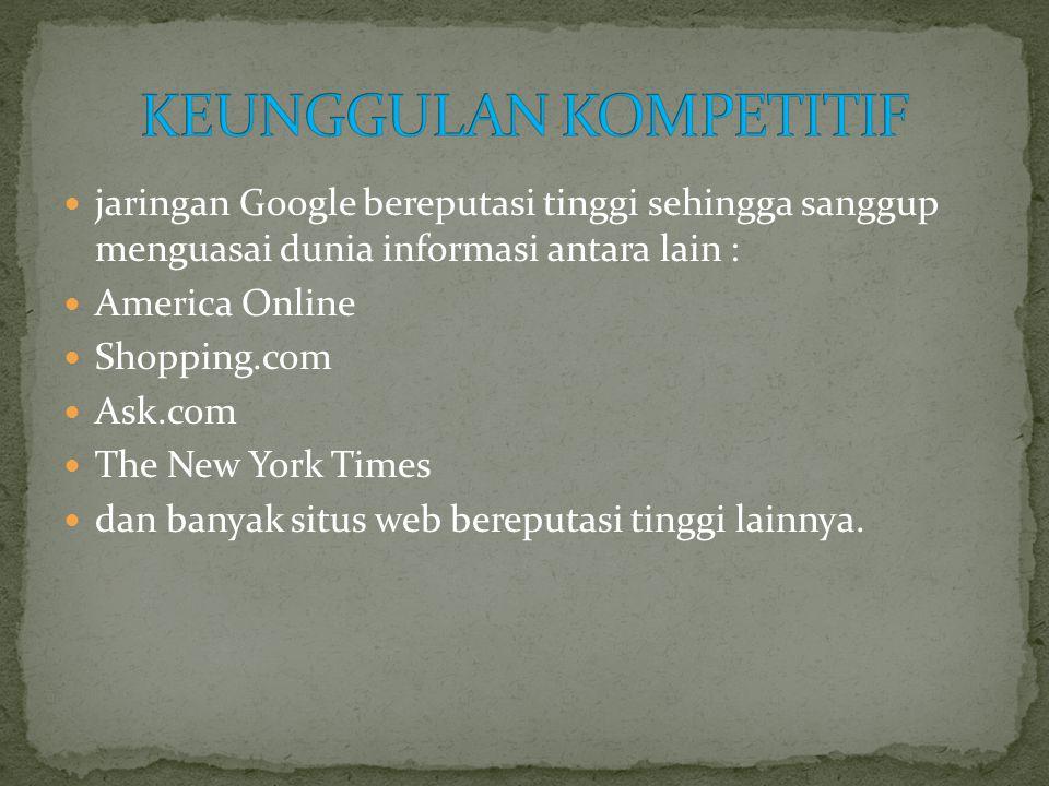  jaringan Google bereputasi tinggi sehingga sanggup menguasai dunia informasi antara lain :  America Online  Shopping.com  Ask.com  The New York Times  dan banyak situs web bereputasi tinggi lainnya.