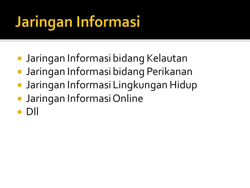  Jaringan Informasi bidang Kelautan  Jaringan Informasi bidang Perikanan  Jaringan Informasi Lingkungan Hidup  Jaringan Informasi Online  Dll
