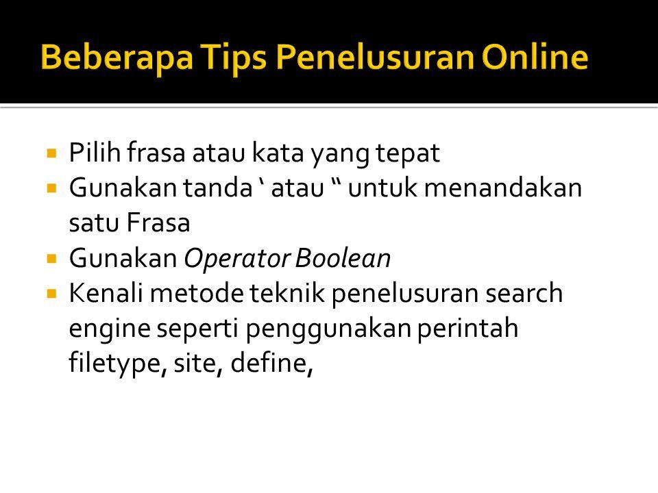  Pilih frasa atau kata yang tepat  Gunakan tanda ' atau untuk menandakan satu Frasa  Gunakan Operator Boolean  Kenali metode teknik penelusuran search engine seperti penggunakan perintah filetype, site, define,