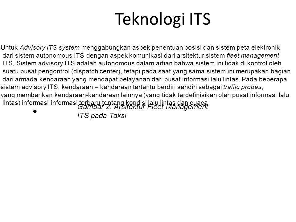 Teknologi ITS Untuk Advisory ITS system menggabungkan aspek penentuan posisi dan sistem peta elektronik dari sistem autonomous ITS dengan aspek komuni