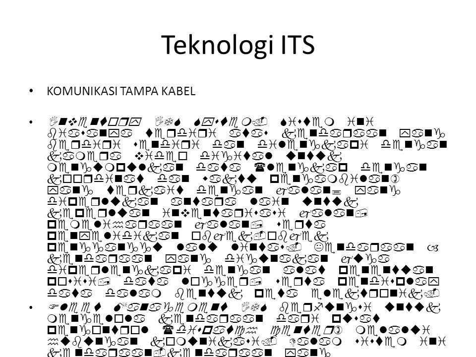 Teknologi ITS • KOMUNIKASI TAMPA KABEL •Inventory ITS System. Sistem ini biasanya terdiri atas kendaraan yang berdiri sendiri dan dilengkapi dengan ka