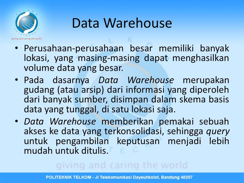 Data Warehouse • Perusahaan-perusahaan besar memiliki banyak lokasi, yang masing-masing dapat menghasilkan volume data yang besar.