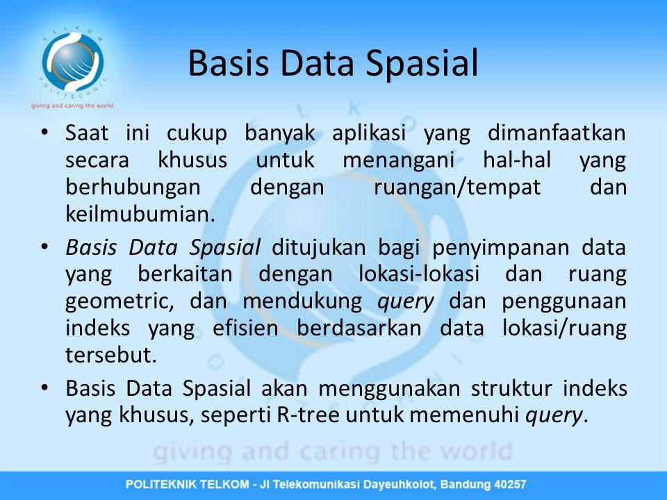 Ada dua jenis Basis Data Spasial yang penting diketahui : • Basis Data Perancangan (Design Database) atau Basis Data CAD (Computer-Aided Design) yang digunakan untuk menyimpan data hasil perancangan untuk objek-objek yang dibuat manusia seperti bangunan, mobil, pesawat, dan lain- lain.
