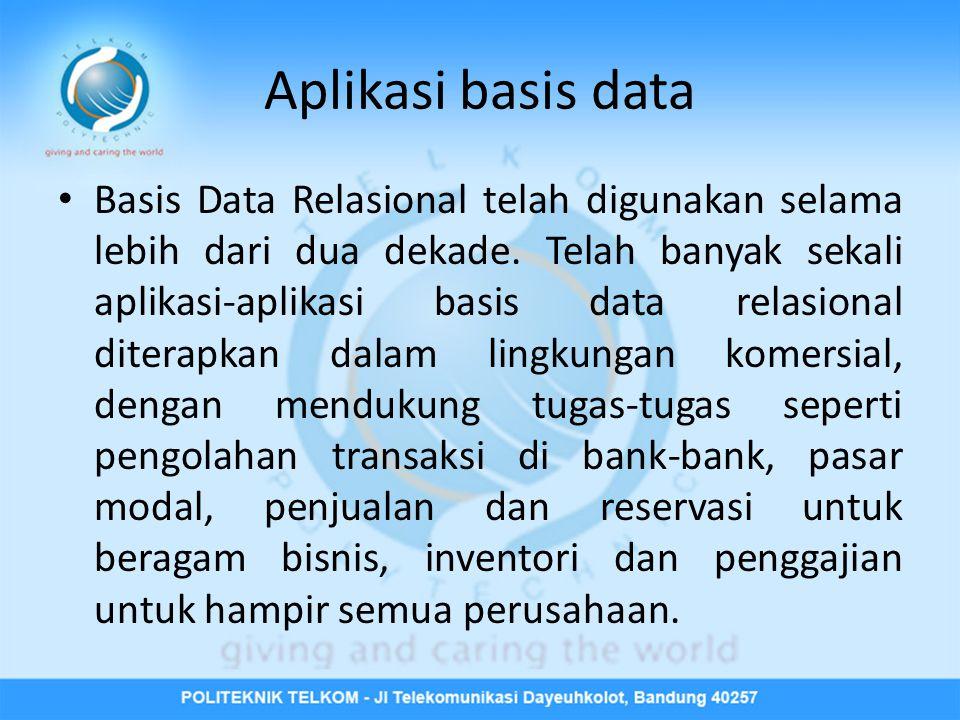 Aplikasi basis data • Basis Data Relasional telah digunakan selama lebih dari dua dekade.
