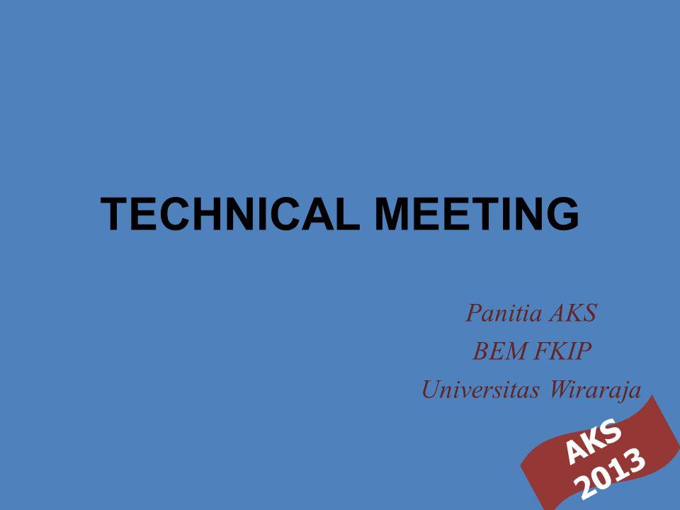 AKS 2013 TECHNICAL MEETING Panitia AKS BEM FKIP Universitas Wiraraja