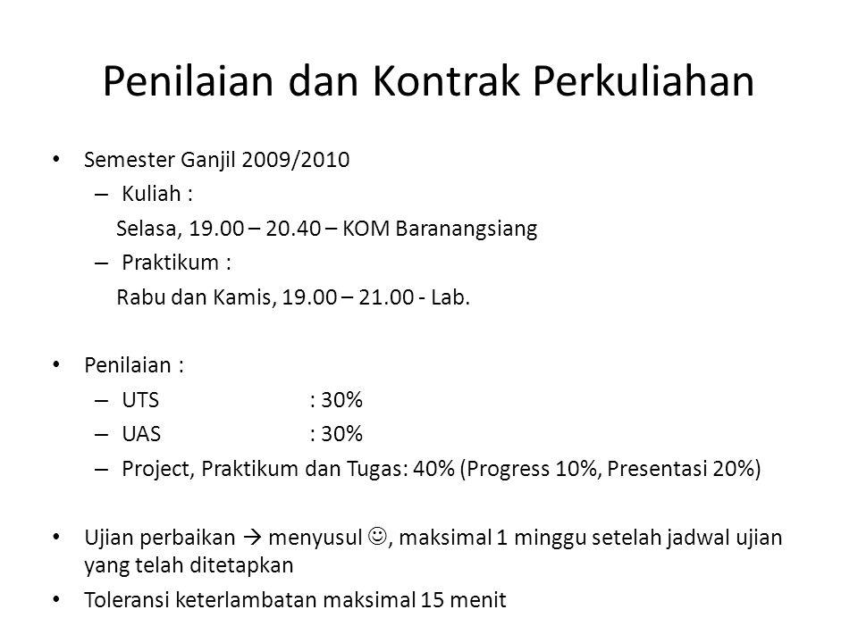 Penilaian dan Kontrak Perkuliahan • Semester Ganjil 2009/2010 – Kuliah : Selasa, 19.00 – 20.40 – KOM Baranangsiang – Praktikum : Rabu dan Kamis, 19.00