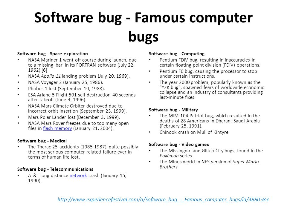 Software bug - Famous computer bugs Software bug - Space exploration • NASA Mariner 1 went off-course during launch, due to a missing 'bar' in its FOR