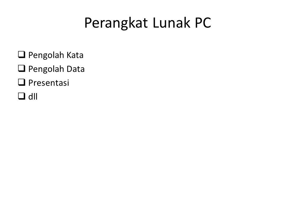 Perangkat Lunak PC qPengolah Kata qPengolah Data qPresentasi qdll