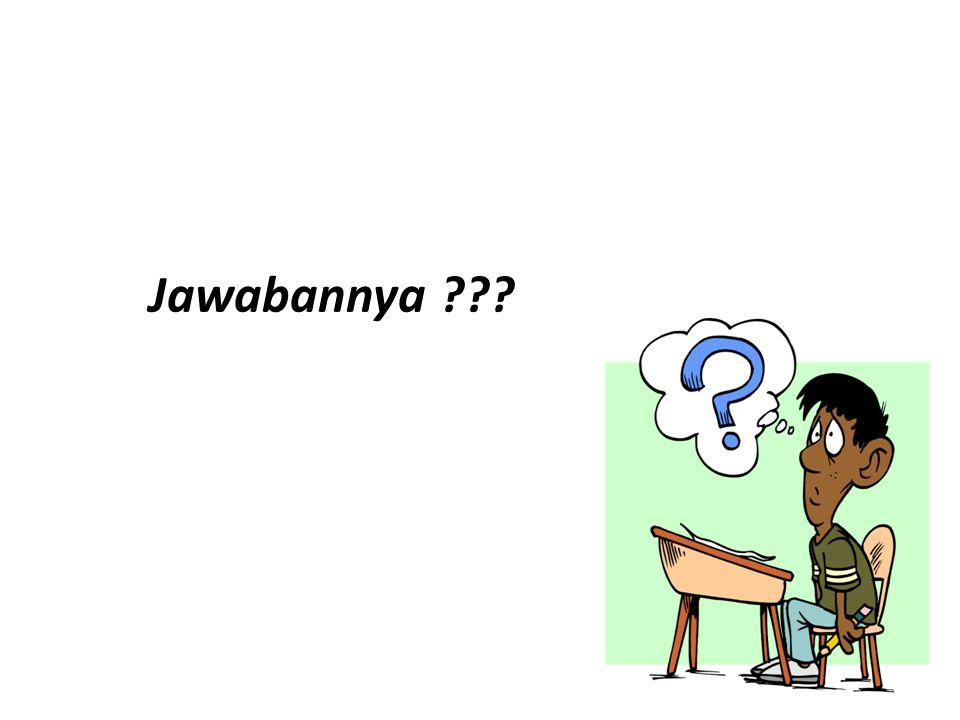 Jawabannya ???