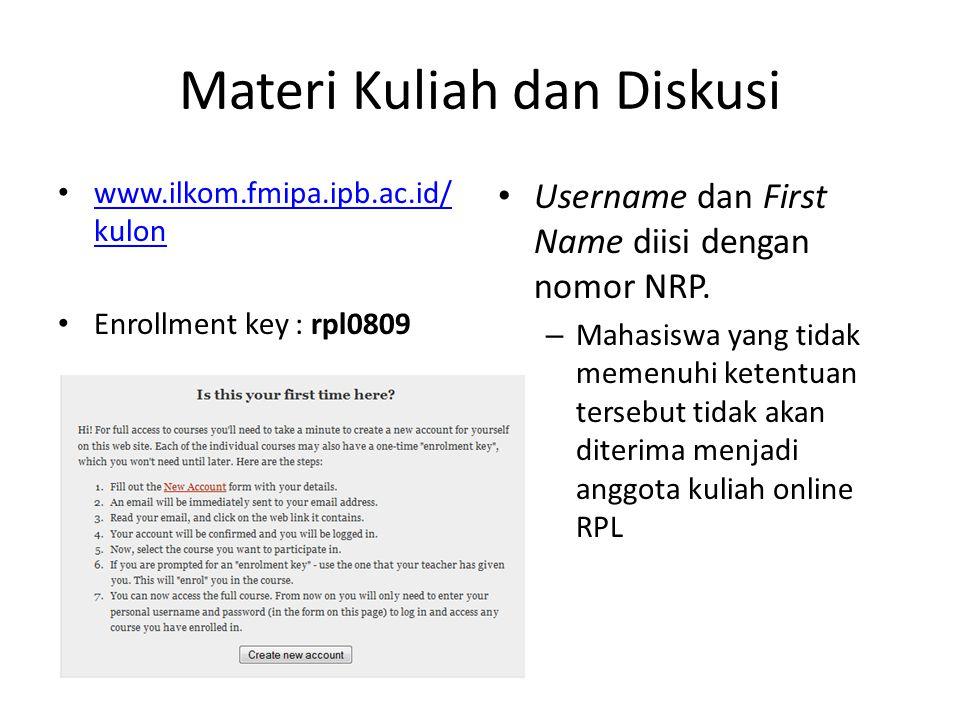 Materi Kuliah dan Diskusi • www.ilkom.fmipa.ipb.ac.id/ kulon www.ilkom.fmipa.ipb.ac.id/ kulon • Enrollment key : rpl0809 • Username dan First Name dii