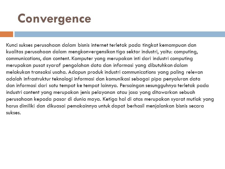 Convergence Kunci sukses perusahaan dalam bisnis internet terletak pada tingkat kemampuan dan kualitas perusahaan dalam mengkonvergensikan tiga sektor