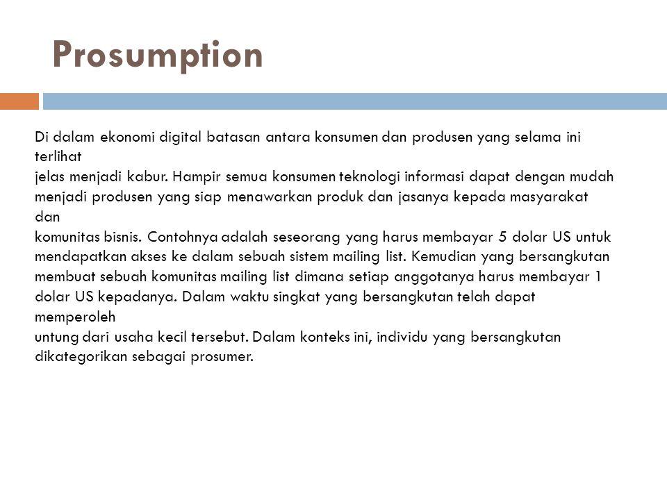 Prosumption Di dalam ekonomi digital batasan antara konsumen dan produsen yang selama ini terlihat jelas menjadi kabur. Hampir semua konsumen teknolog