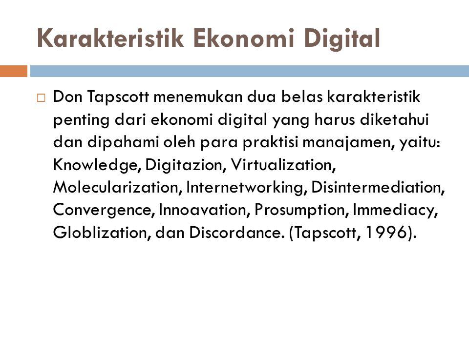 Karakteristik Ekonomi Digital  Don Tapscott menemukan dua belas karakteristik penting dari ekonomi digital yang harus diketahui dan dipahami oleh par