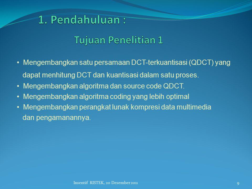 • Mengembangkan satu persamaan DCT-terkuantisasi (QDCT) yang dapat menhitung DCT dan kuantisasi dalam satu proses. • Mengembangkan algoritma dan sourc
