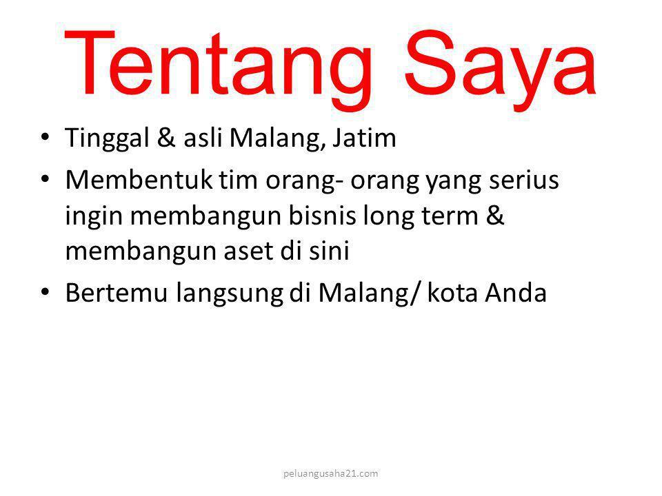 Tentang Saya • Tinggal & asli Malang, Jatim • Membentuk tim orang- orang yang serius ingin membangun bisnis long term & membangun aset di sini • Bertemu langsung di Malang/ kota Anda peluangusaha21.com