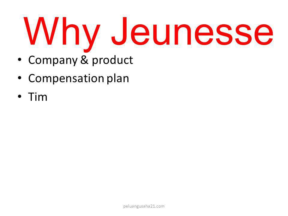 Why Jeunesse • Company & product • Compensation plan • Tim peluangusaha21.com