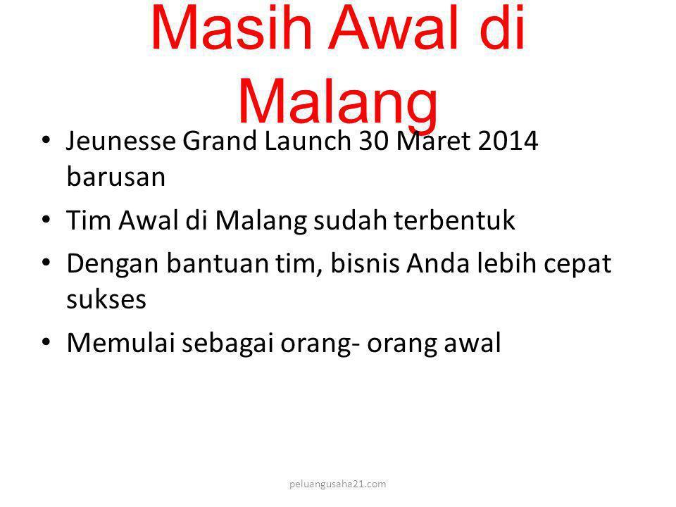 Masih Awal di Malang • Jeunesse Grand Launch 30 Maret 2014 barusan • Tim Awal di Malang sudah terbentuk • Dengan bantuan tim, bisnis Anda lebih cepat sukses • Memulai sebagai orang- orang awal peluangusaha21.com