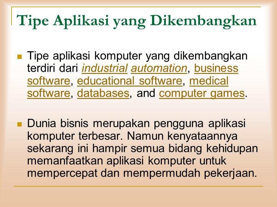 Tipe Aplikasi yang Dikembangkan  Tipe aplikasi komputer yang dikembangkan terdiri dari industrial automation, business software, educational software