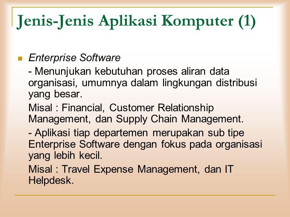 Jenis-Jenis Aplikasi Komputer (1)  Enterprise Software - Menunjukan kebutuhan proses aliran data organisasi, umumnya dalam lingkungan distribusi yang