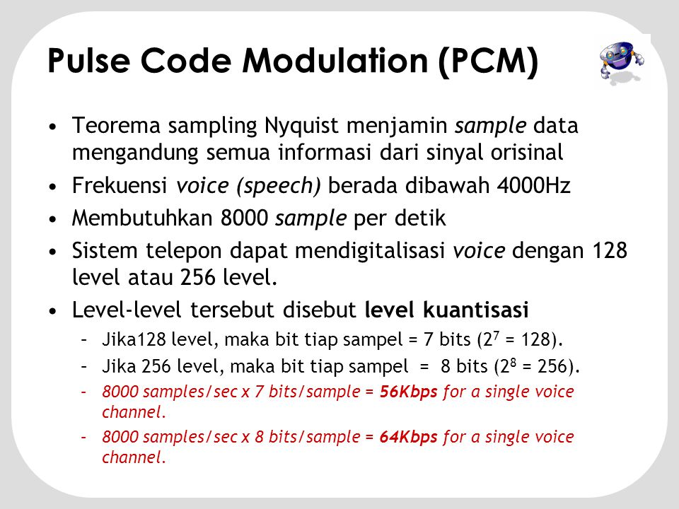 3.2 3.9 2.8 3.4 1.2 4.2 3 4 3 3 1 4 011100011 001100 Original signal PAM pulse PCM pulse with quantized error 011100011011001100 PCM output Pulse Code